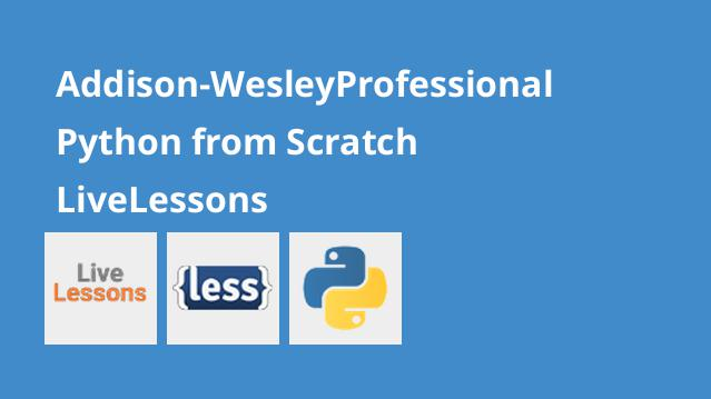 addison-wesleyprofessional-python-from-scratch-livelessons
