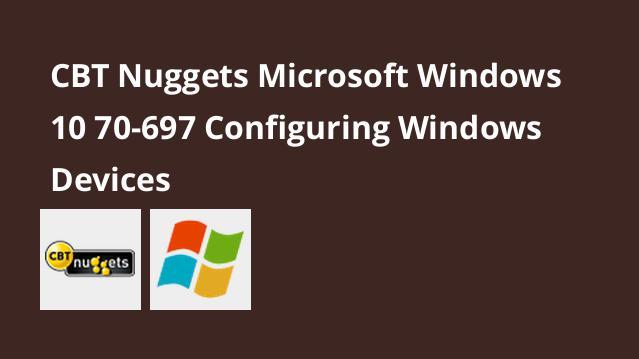 کانفیگ ویندوز 10 و آمادگی برای آزمون 70-697 Configuring Windows