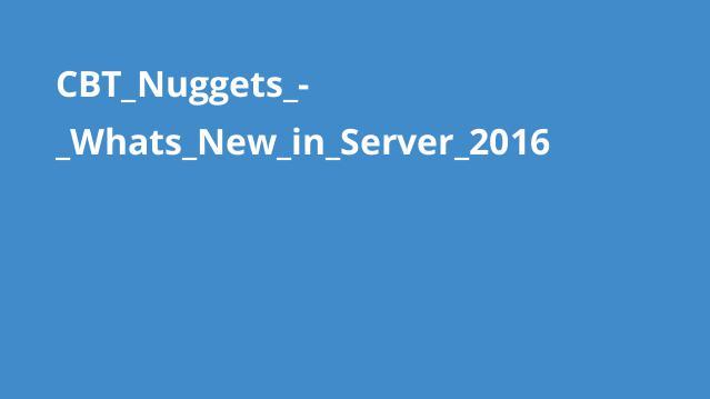 آشنایی با ویژگی های جدید Windows Server 2016