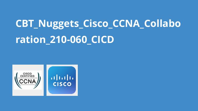 دوره Cisco CCNA Collaboration 210-060 CICD