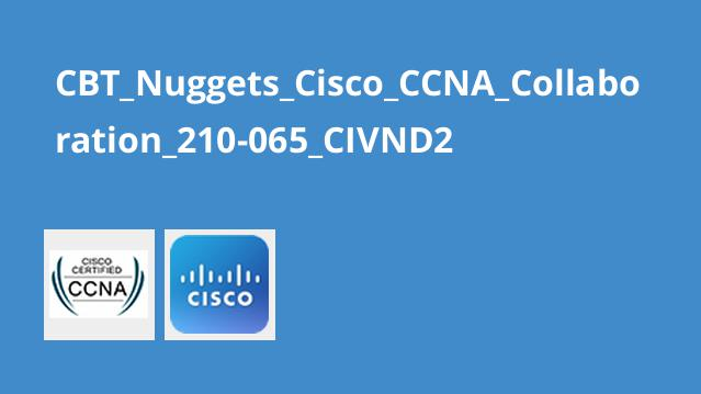 دوره Cisco CCNA Collaboration 210-065 CIVND2
