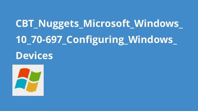 CBT_Nuggets_Microsoft_Windows_10_70-697_Configuring_Windows_Devices