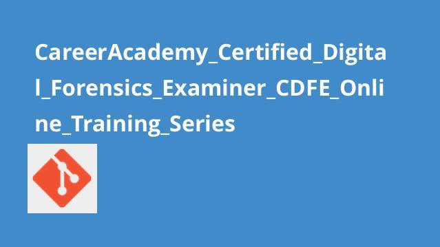 CareerAcademy Certified Digital Forensics Examiner CDFE Online Training Series