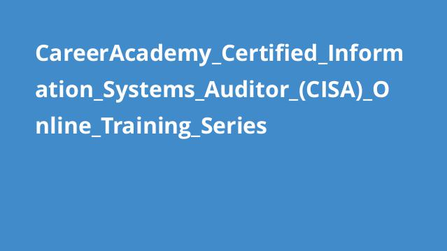 CareerAcademy Certified Information Systems Auditor (CISA) Online Training Series