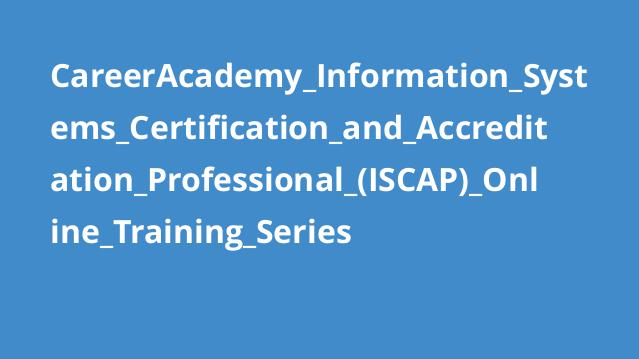 CareerAcademy_Information_Systems_Certification_and_Accreditation_Professional_(ISCAP)_Online_Training_Series