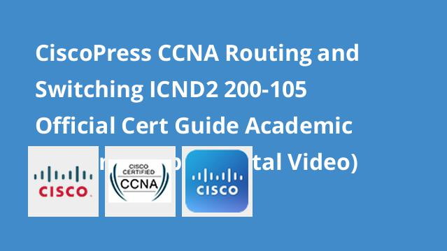 ciscopress-ccna-routing-and-switching-icnd2-200-105-official-cert-guide-academic-edition-supplemental-video