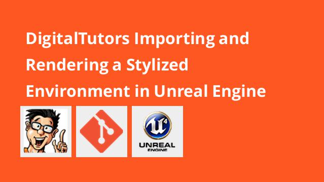 digitaltutors-importing-and-rendering-a-stylized-environment-in-unreal-engine