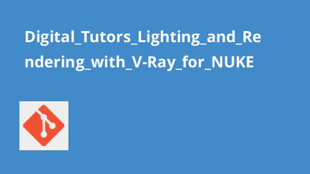 Digital Tutors Lighting and Rendering with V-Ray for NUKE