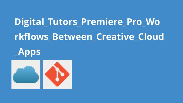 Digital Tutors Premiere Pro Workflows Between Creative Cloud Apps