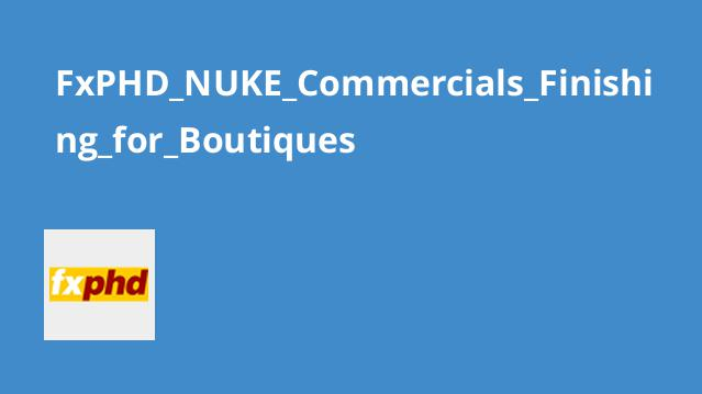 FxPHD NUKE Commercials Finishing for Boutiques