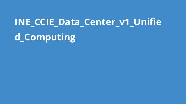 آموزش رایانش یکپارچه در CCIE Data Center