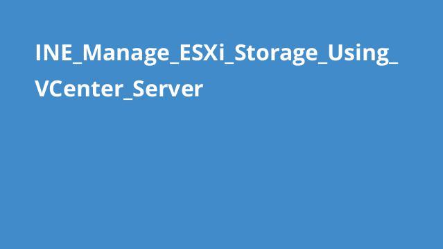 آموزش مدیریت ذخیره سازیESXi با استفاده ازVCenter Server
