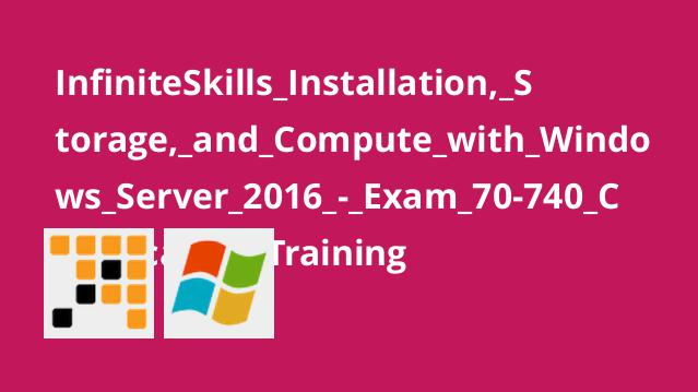 InfiniteSkills Installation, Storage, and Compute with Windows Server 2016 – Exam 70-740 Certification Training