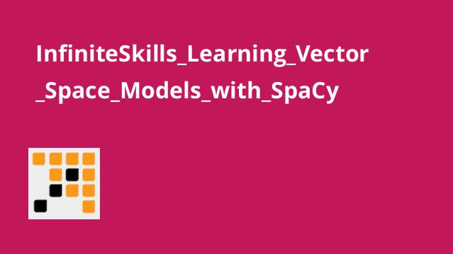 InfiniteSkills Learning Vector Space Models with SpaCy