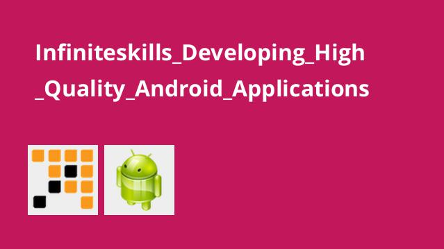 Infiniteskills_Developing_High_Quality_Android_Applications