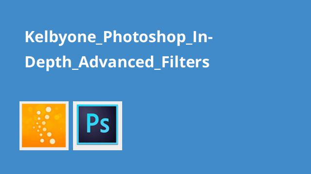 Kelbyone_Photoshop_In-Depth_Advanced_Filters
