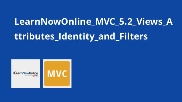LearnNowOnline_MVC_5.2_Views_Attributes_Identity_and_Filters
