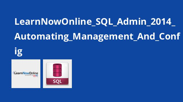 LearnNowOnline_SQL_Admin_2014_Automating_Management_And_Config