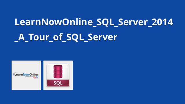 LearnNowOnline_SQL_Server_2014_A_Tour_of_SQL_Server