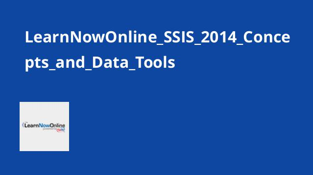 LearnNowOnline_SSIS_2014_Concepts_and_Data_Tools