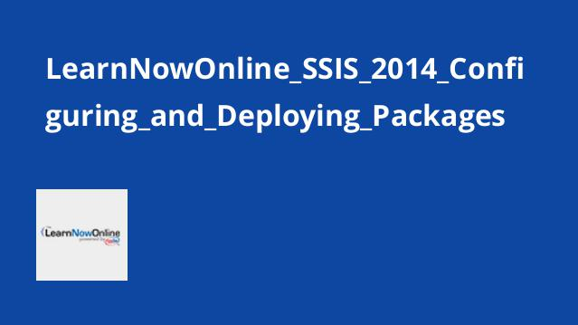 LearnNowOnline_SSIS_2014_Configuring_and_Deploying_Packages