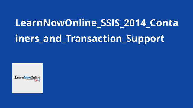 LearnNowOnline_SSIS_2014_Containers_and_Transaction_Support