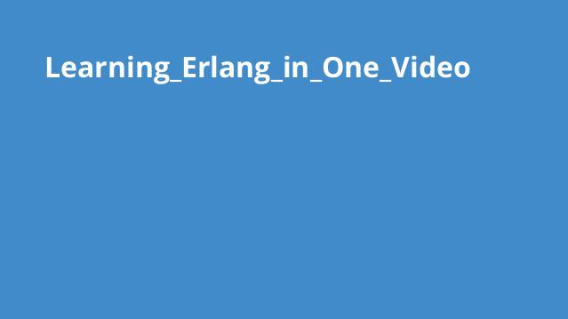 آموزش کامل Erlang در یک ویدئو
