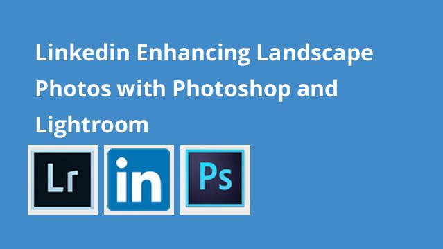 linkedin-enhancing-landscape-photos-with-photoshop-and-lightroom