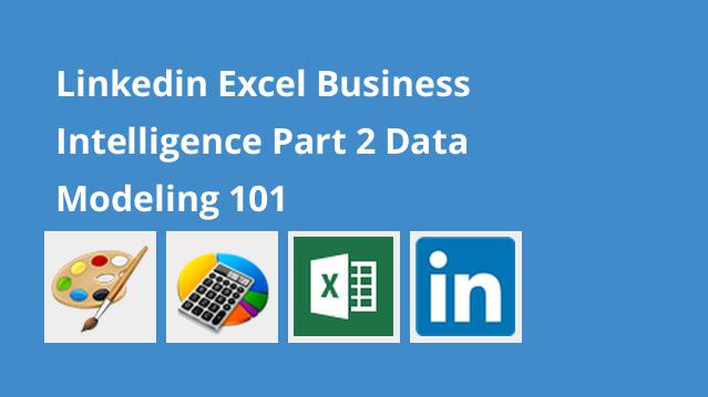 linkedin-excel-business-intelligence-part-2-data-modeling-101
