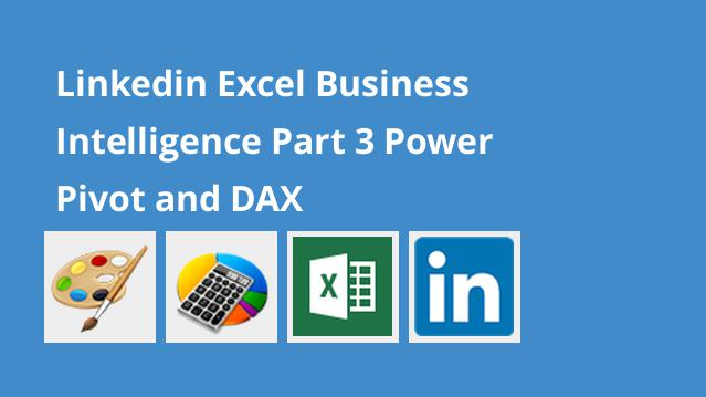 linkedin-excel-business-intelligence-part-3-power-pivot-and-dax