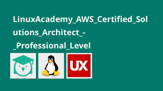 LinuxAcademy_AWS_Certified_Solutions_Architect_-_Professional_Level