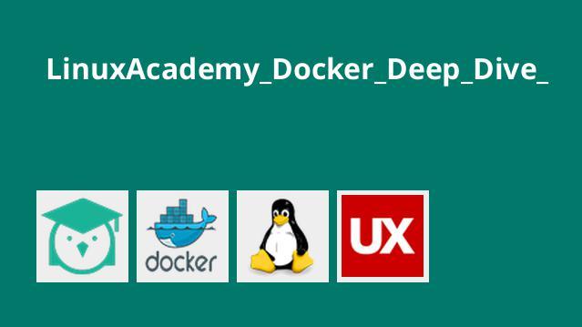 LinuxAcademy_Docker_Deep_Dive_