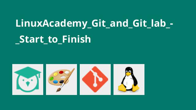 LinuxAcademy_Git_and_Git_lab_-_Start_to_Finish