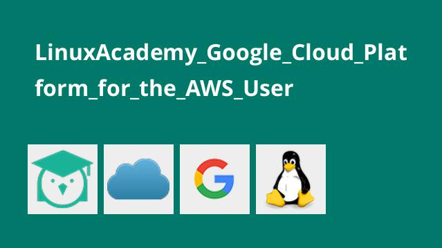 LinuxAcademy_Google_Cloud_Platform_for_the_AWS_User