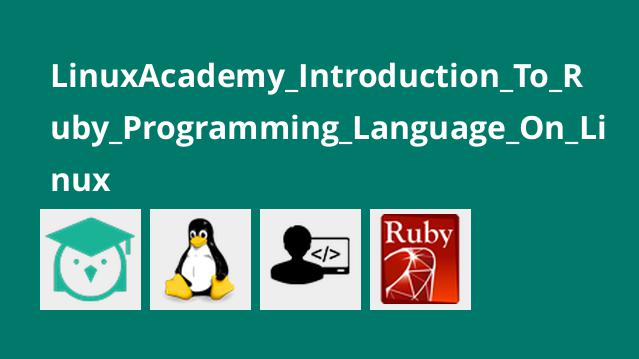 LinuxAcademy_Introduction_To_Ruby_Programming_Language_On_Linux