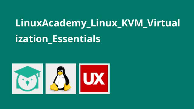 LinuxAcademy_Linux_KVM_Virtualization_Essentials