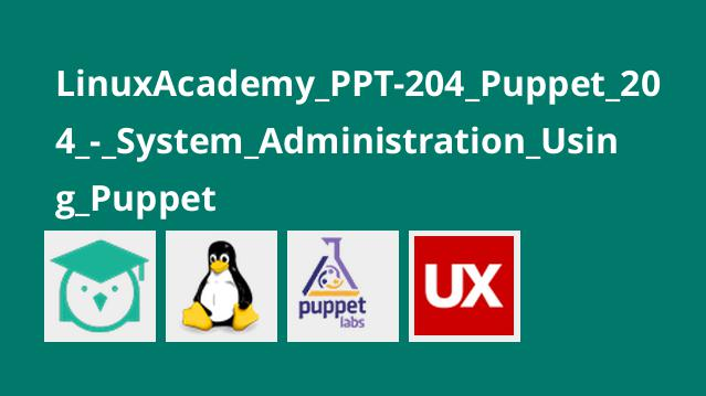 LinuxAcademy_PPT-204_Puppet_204_-_System_Administration_Using_Puppet