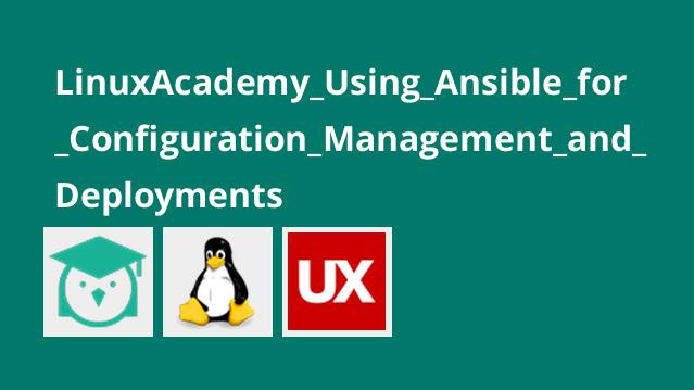 LinuxAcademy_Using_Ansible_for_Configuration_Management_and_Deployments