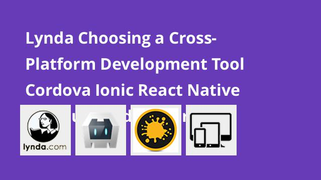 lynda-choosing-a-cross-platform-development-tool-cordova-ionic-react-native-titanium-and-xamarin