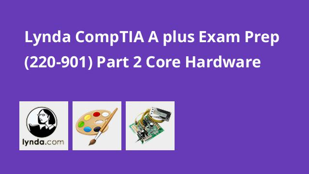 lynda-comptia-a-plus-exam-prep-220-901-part-2-core-hardware