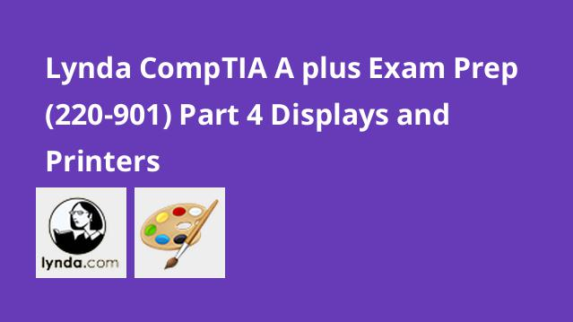 lynda-comptia-a-plus-exam-prep-220-901-part-4-displays-and-printers