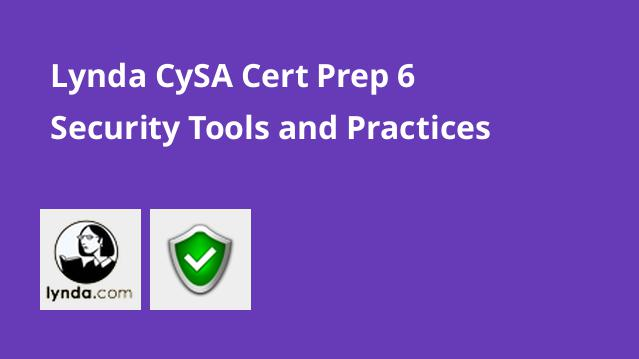 lynda-cysa-cert-prep-6-security-tools-and-practices