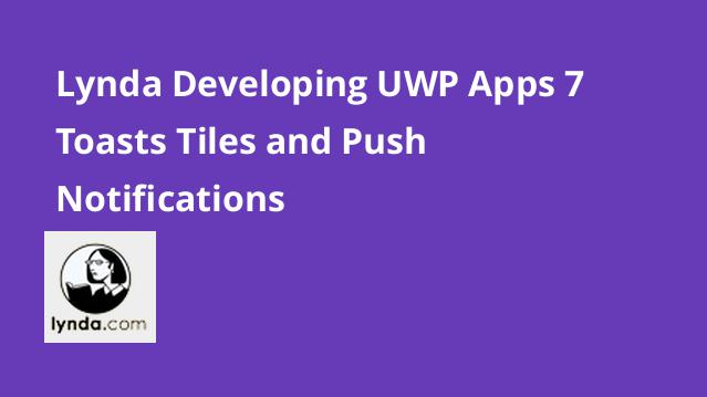 lynda-developing-uwp-apps-7-toasts-tiles-and-push-notifications