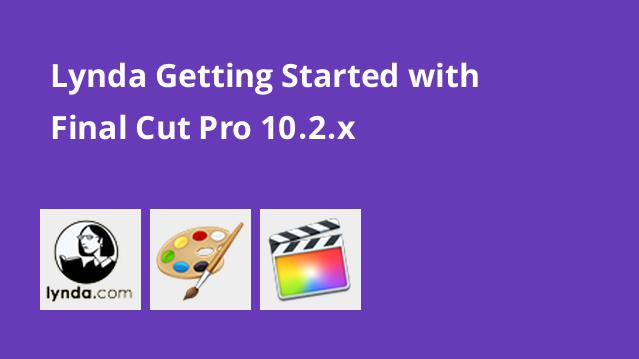 lynda-getting-started-with-final-cut-pro-10-2-x