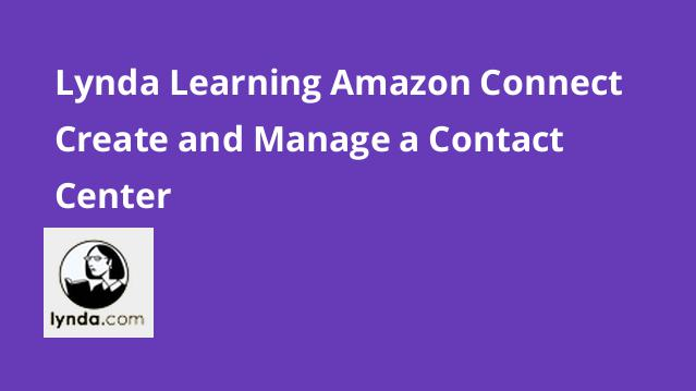 lynda-learning-amazon-connect-create-and-manage-a-contact-center