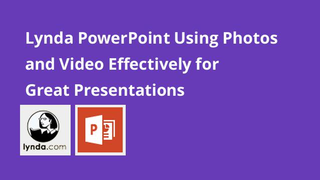lynda-powerpoint-using-photos-and-video-effectively-for-great-presentations