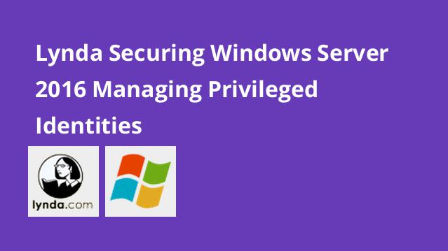 lynda-securing-windows-server-2016-managing-privileged-identities