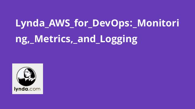 Lynda AWS for DevOps: Monitoring, Metrics, and Logging