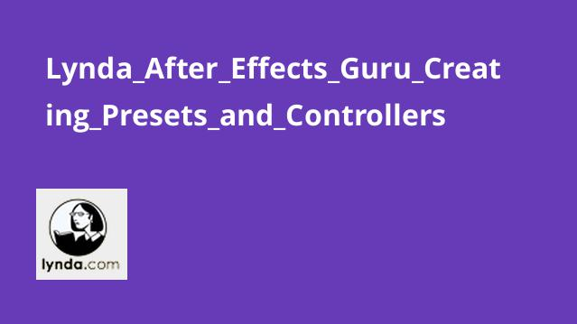 Lynda After Effects Guru Creating Presets and Controllers