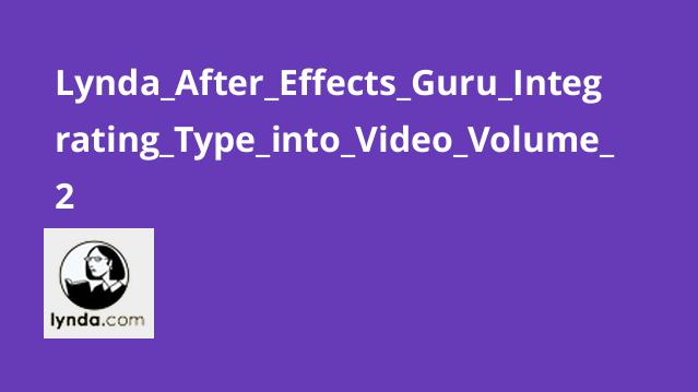 Lynda After Effects Guru Integrating Type into Video Volume 2